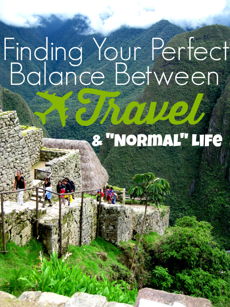 How to Find Your Perfect Balance Between Travel and Normal Life
